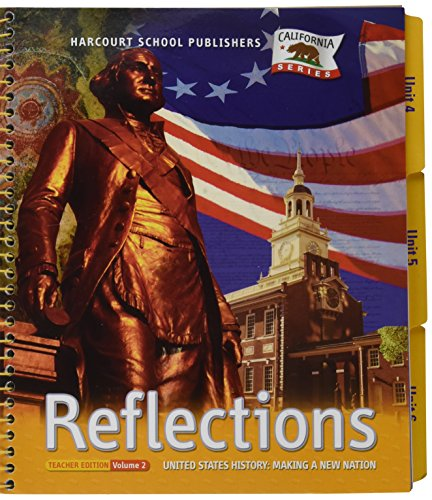 REFLECTIONS UNITED STATES HISTORY: MAKING A NEW NATION GRADE 5 TEACHER EDITION Vol 2 CALIFORNIA SERIES