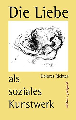 Die Liebe als soziales Kunstwerk: Ein Zukunftsbuch