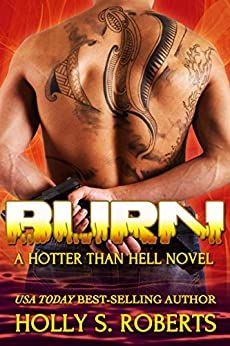 Burn: Outlaw Romantic Suspense (A Hotter Than Hell Novel Book 3) by [Roberts, Holly S.]