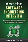 Ace the Software Engineering Interview: An Interview Preparation Framework to Land the Job You Will Love
