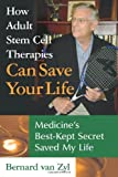 How Adult Stem Cell Therapies Can Save Your Life, Bernard Van Zyl, 193527841X