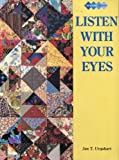 Listen With Your Eyes (Quilters Workshop S.)