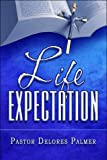 Life Expectation, Pastor Delores Palmer, 160836058X