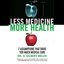 Less Medicine, More Health: 7 Assumptions That Drive Too Much Medical Care Audiobook by H. Gilbert Welch Narrated by L. J. Ganser