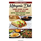 Ketogen Diet: Lose Over 15 Lbs Fast & Easy With Ketogenic Diet Full Plan!: Ketogenic Diet, Ketogenic Diet For Weight Loss, Ketogenic Cookbook, Keto ... Loss, ketogenic diet plan, ketogenic menu)