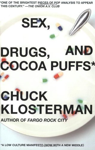 Sex, Drugs, and Cocoa Puffs: A Low Culture Manifesto by Chuck Klosterman (2004-07-02) (07 Cocoa)