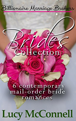 Billionaire Marriage Brokers Brides Collection: Six Contemporary Mail-Order Bride Romances