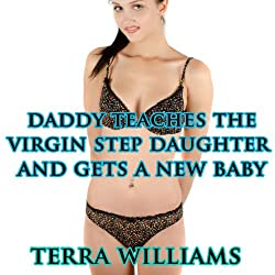 Daddy Teaches the Virgin Step Daughter and Gets a New Baby (Taboo Sex Erotica)
