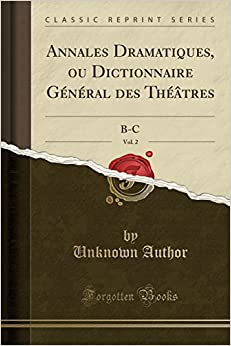 Descargar Libro Patria Annales Dramatiques, Ou Dictionnaire Général Des Théâtres, Vol. 2: B-c It PDF