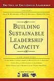 Building Sustainable Leadership Capacity (The Soul of Educational Leadership Series)