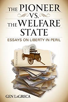 THE PIONEER VS. THE WELFARE STATE: Essays on Liberty in Peril by [LaGreca, Gen]