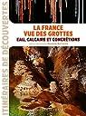 LA FRANCE VUE DES GROTTES, EAU CALCAIRE CONCRETIONS par Butaeye