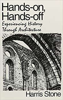 Book Hands-On, Hands-Off: Experiencing History Through Architecture by Harris Stone (1991-01-01)