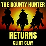 The Bounty Hunter Returns: The Birth of a Bounty Hunter Western Series, Book 2 | Clint Clay