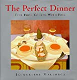 img - for The Perfect Dinner: Fine Food Cooked With Foil book / textbook / text book