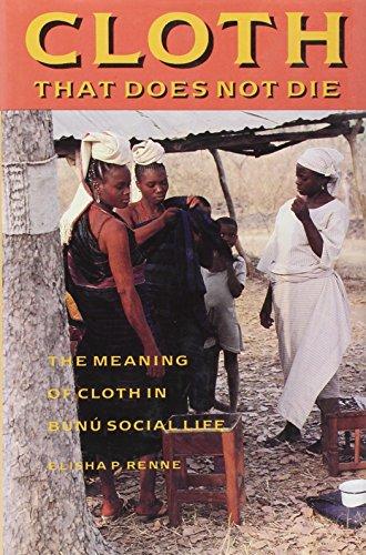 Cloth That Does Not Die: The Meaning of Cloth in Bunu Social Life (McLellan Endowed Series)