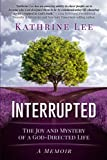 Interrupted: The Joy and Mystery of a God-Directed Life A Memoir