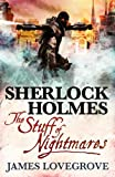 Sherlock Holmes: The Stuff of Nightmares by James Lovegrove