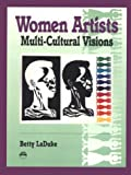 Women Artists : Multi-Cultural Visions, LaDuke, Betty, 0932415784