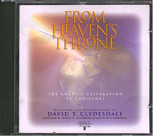 From Heaven's Throne: The Angelic Celebration of Christmas by David T Clydesdale Music