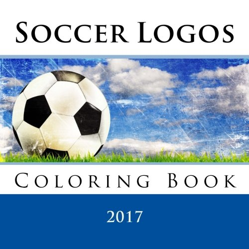 Soccer Logos 2017: Super coloring book which includes EVERY logo from all the Worlds top soccer leagues including: U.S. Major League Soccer MLS, ... La Ligue & BRAZIL Campeonato Brasileiro. PDF