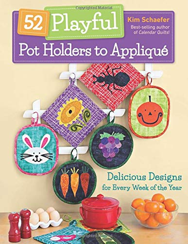 - 52 Playful Pot Holders to Appliqué: Delicious Designs for Every Week of the Year