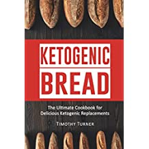 Ketogenic Bread: Ketogenic Cookbook for Bread, Muffins, Bagels and More