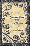 Conversations with My Mother, Darlene Machtan, 0595667406
