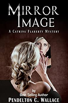 Mirror Image: A Catrina Flaherty Mystery by [Wallace, Pendelton C.]