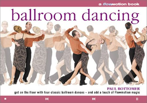 Ballroom Dancing: Get On The Floor With Four Classic Ballroom Dances - And Add A Touch Of Flowmotion Magic