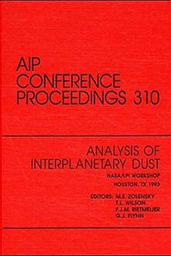 Analysis of Interplanetary Dust NASA / LPI Workshop: Proceedings of the Conference held in Houston, TX, May 1993 (AIP Conference - Sun Shop Houston Tx