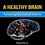 A Healthy Brain: Keeping the Mind Young and Active | Carlos Chavez