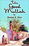 The Good Mullah, Homer E. Rice, 1401046665