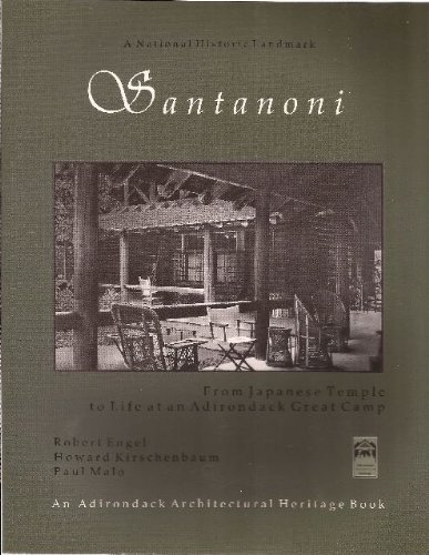 Santanoni: From Japanese Temple to Life at Adirondack Great Camp 1St edition by Engel, Robert, Kirschenbaum, Howard, Malo, Paul (2000) ()