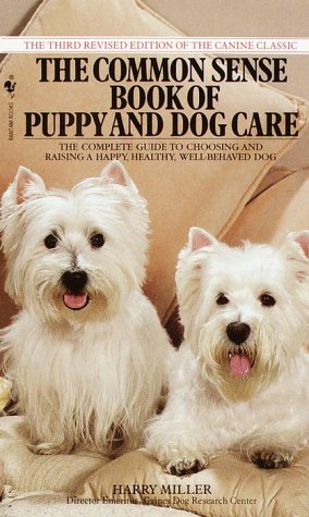 Common Sense Book of Puppy and Dog Care: The Complete Guide To Choosing And Raising A Happy, Healthy, And Well-Behaved D