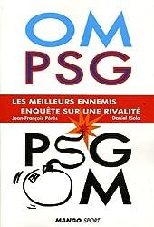OM-PSG, PSG-OM les meilleurs ennemis : Enquête sur une rivalité