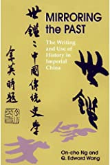Mirroring the Past: The Writing And Use of History in Imperial China Hardcover