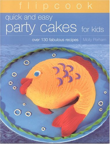 Download Flipcook: Quick & Easy Party Cakes for Kids: Over 130 Delicious Recipes ebook