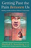 img - for Getting Past the Pain Between Us: Healing and Reconciliation Without Compromise (Nonviolent Communication Guides) book / textbook / text book