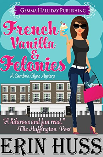 French Vanilla & Felonies: a funny romantic mystery (Cambria Clyne Mysteries Book 1) by [Huss, Erin]