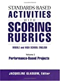 Standards-Based Activities with Scoring Rubrics Vol. 2 : Middle and High School English Performance-Based Projects, , 1930556292
