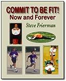 Committ to Be Fit, Steven Frierman, 0896414906