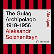 The Gulag Archipelago 1918-1956: An Experiment in Literary Investigation