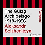 The Gulag Archipelago 1918-1956: An Experiment in