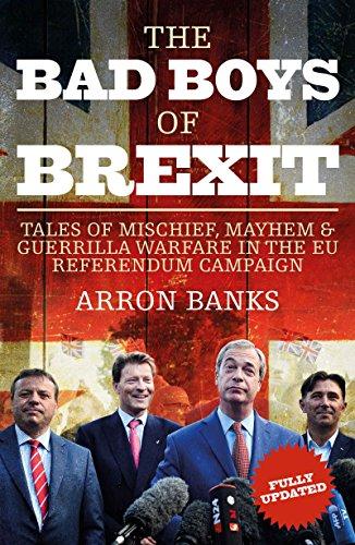 The Bad Boys Of Brexit  Tales Of Mischief  Mayhem   Guerilla Warfare In The Eu Referendum