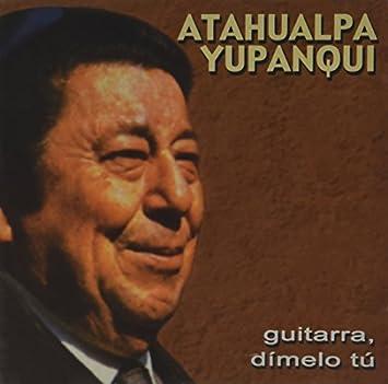 Guitarra Dimelo Tu by Atahualpa Yupanqui : Atahualpa Yupanqui ...