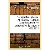 Geographie Militaire: Allemagne, Hollande, Danemark, Frontieres Occidentales de La Russie 2e Ed