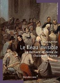 Le fléau invisible - La dernière épidémie de choléra en France par Thibault Weitzel