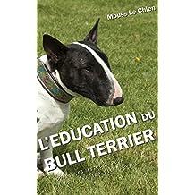 L'EDUCATION DU BULL TERRIER: Toutes les astuces pour un Bull Terrier bien éduqué (French Edition)