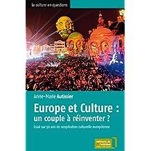 Europe et Culture : un couple à réinventer ?: Essai sur 50 ans de coopération culturelle européenne (La culture en questions) (French Edition)